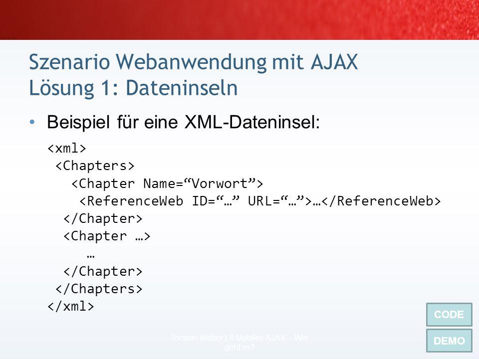 das Wie – Webanwendung mit Mobile AJAX welche Technologie? zweckadäquat entscheiden –alles laden: XML-Dateninseln –teilweise laden: MSXML –im Kontext
