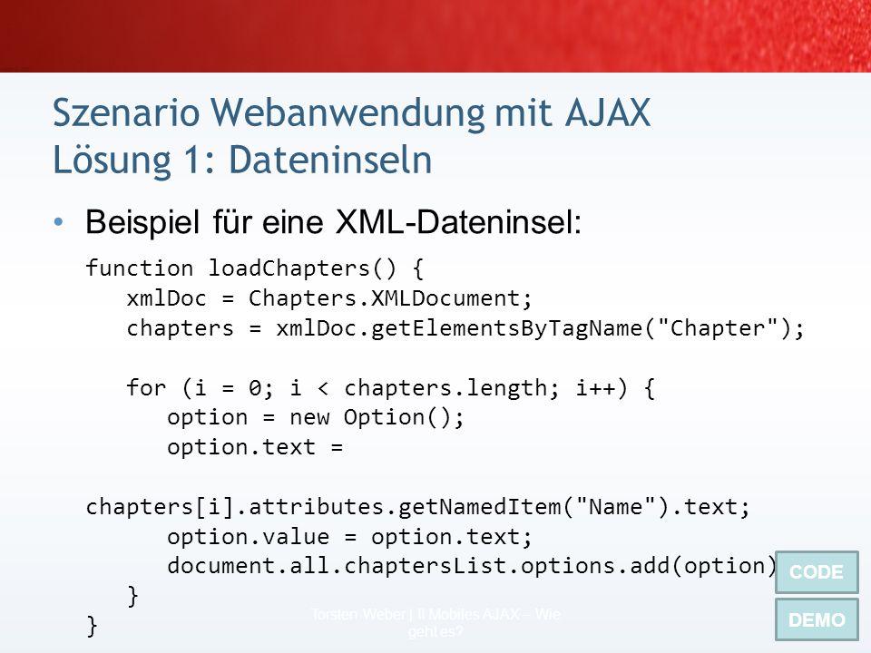 2 Szenarien für das Wie für Mobile AJAX 55 Torsten Weber | II Mobiles AJAX – Wie geht es? Dateninseln (Beispiel 1) MSXML (Beispiel2) SOAP & mehr (naht