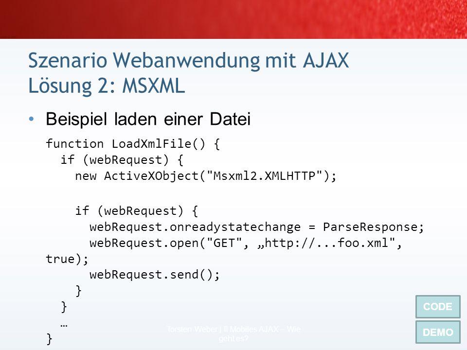 2 Szenarien für das Wie für Mobile AJAX 58 Torsten Weber | II Mobiles AJAX – Wie geht es? Dateninseln (Beispiel 1) MSXML (Beispiel2) SOAP & mehr (naht