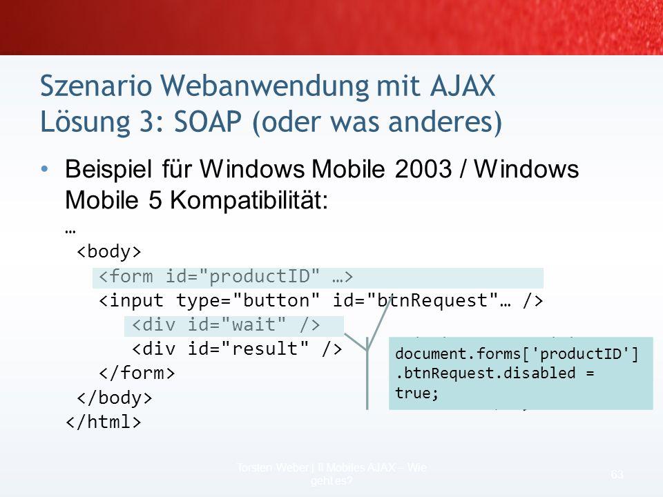 2 Szenarien für das Wie für Mobile AJAX 61 Torsten Weber | II Mobiles AJAX – Wie geht es? Dateninseln (Beispiel 1) MSXML (Beispiel2) SOAP & mehr (naht