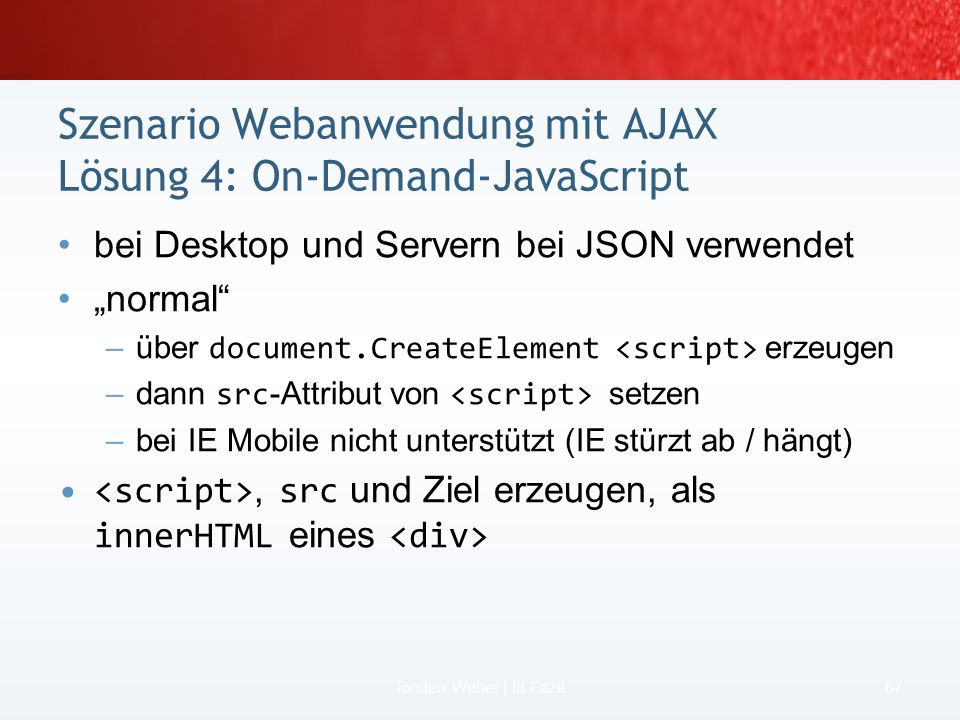 Szenario Webanwendung mit AJAX Lösung 3: Beispiel ASP.NET 2.0 Web Service 65 Torsten Weber | II Mobiles AJAX – Wie geht es? Produkt-ID Produkt 21WS St