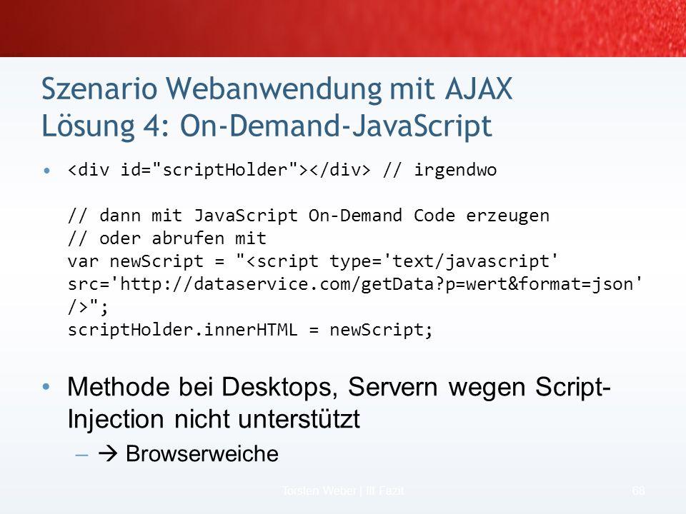 2 Szenarien für das Wie für Mobile AJAX 66 Torsten Weber | II Mobiles AJAX – Wie geht es? Dateninseln (Beispiel 1) MSXML (Beispiel2) SOAP & mehr (naht
