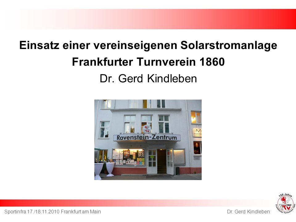 Einsatz einer vereinseigenen Solarstromanlage Frankfurter Turnverein 1860 Dr. Gerd Kindleben Sportinfra 17./18.11.2010 Frankfurt am Main