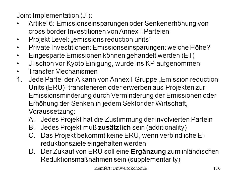Kemfert: Umweltökonomie110 Joint Implementation (JI): Artikel 6: Emissionseinsparungen oder Senkenerhöhung von cross border Investitionen von Annex I Parteien Projekt Level: emissions reduction units Private Investitionen: Emissionseinsparungen: welche Höhe.
