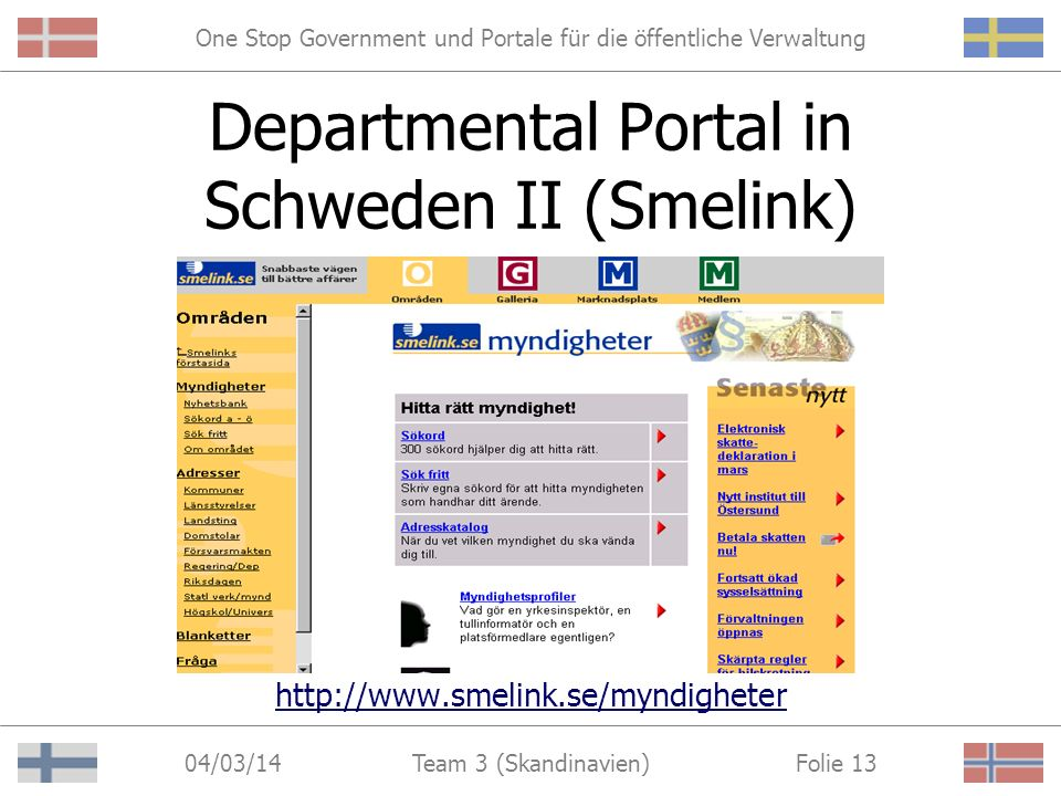 One Stop Government und Portale für die öffentliche Verwaltung 04/03/14 Folie 12Team 3 (Skandinavien) Departmental Portal in Schweden I http://www.lst