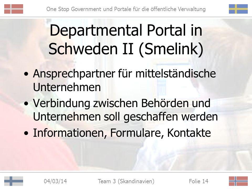 One Stop Government und Portale für die öffentliche Verwaltung 04/03/14 Folie 13Team 3 (Skandinavien) Departmental Portal in Schweden II (Smelink) http://www.smelink.se/myndigheter
