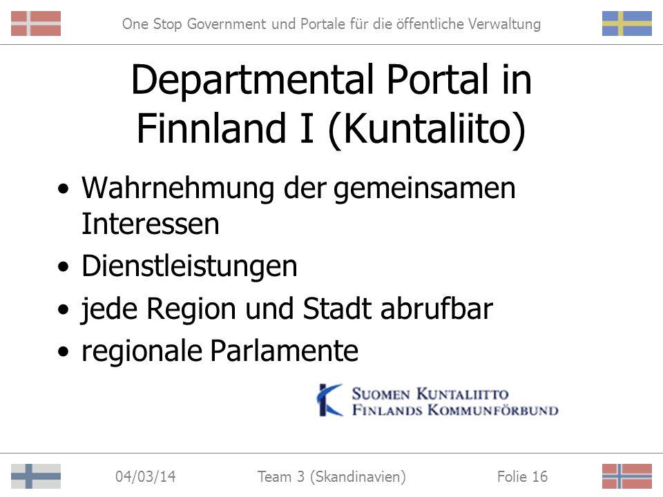 One Stop Government und Portale für die öffentliche Verwaltung 04/03/14 Folie 15Team 3 (Skandinavien) Departmental Portal in Finnland I (Kuntaliito) http://www.kuntaliitto.fi