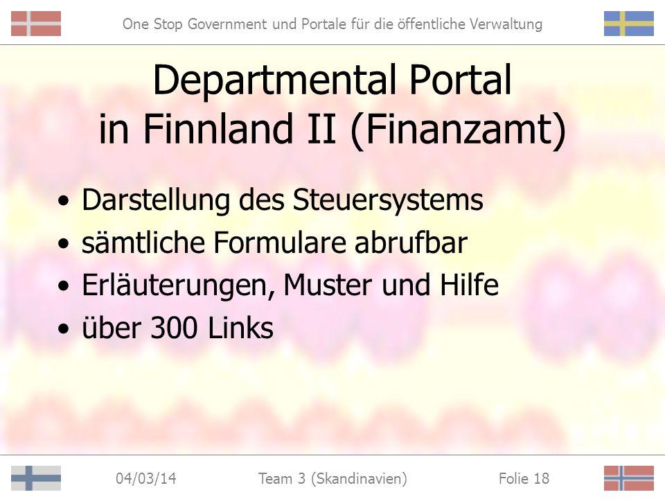 One Stop Government und Portale für die öffentliche Verwaltung 04/03/14 Folie 17Team 3 (Skandinavien) Departmental Portal in Finnland II (Finanzamt) http://www.vero.fi
