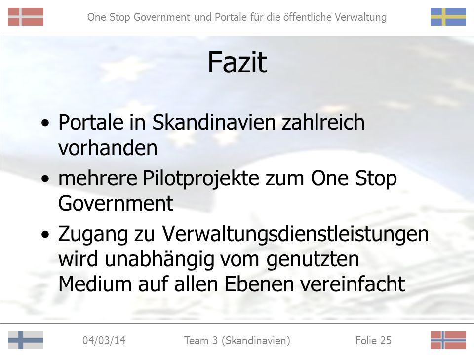One Stop Government und Portale für die öffentliche Verwaltung 04/03/14 Folie 24Team 3 (Skandinavien) One Stop Government Genereller Zugangsweg zu öff