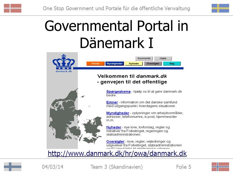 One Stop Government und Portale für die öffentliche Verwaltung 04/03/14 Folie 4Team 3 (Skandinavien) 1. Governmental Portale erste Orientierungsmöglic