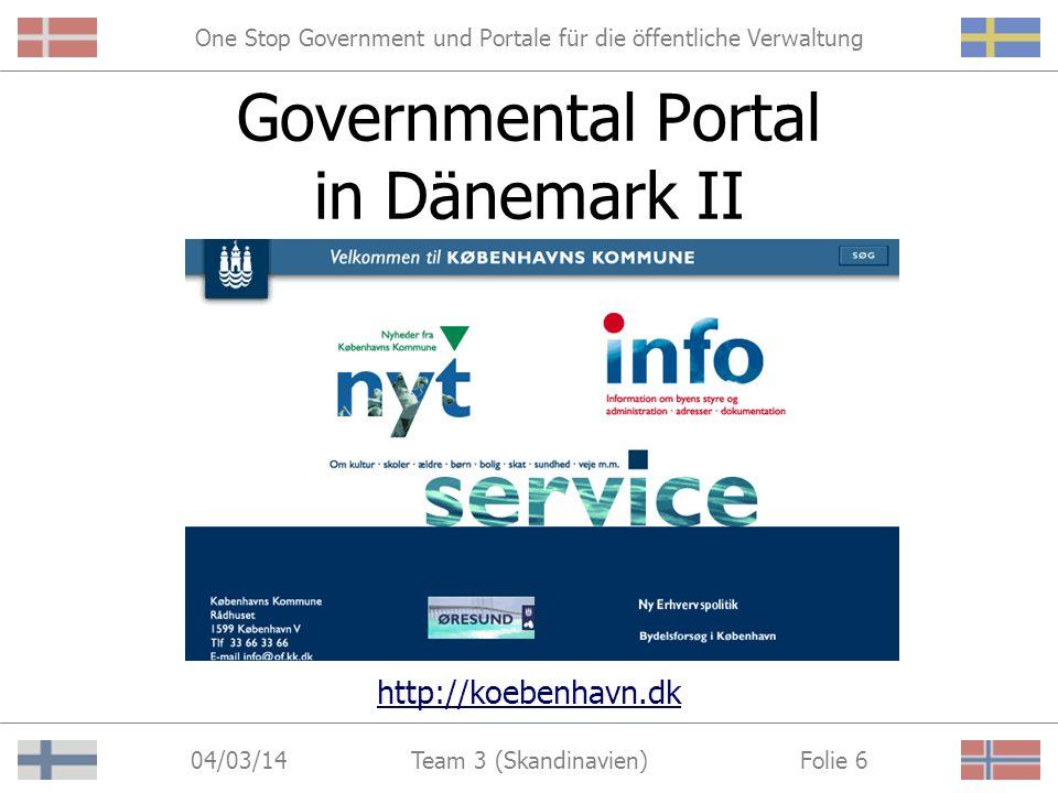 One Stop Government und Portale für die öffentliche Verwaltung 04/03/14 Folie 5Team 3 (Skandinavien) Governmental Portal in Dänemark I http://www.danmark.dk/hr/owa/danmark.dk