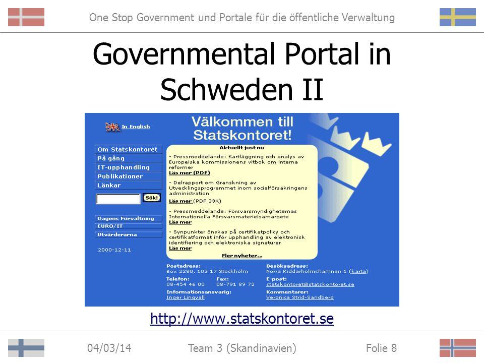 One Stop Government und Portale für die öffentliche Verwaltung 04/03/14 Folie 7Team 3 (Skandinavien) Governmental Portal in Schweden I http://www.sverigedirekt.riksdagen.se