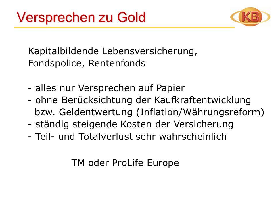 Versprechen zu Gold Versprechen zu Gold Kapitalbildende Lebensversicherung, Fondspolice, Rentenfonds TM oder ProLife Europe - alles nur Versprechen au