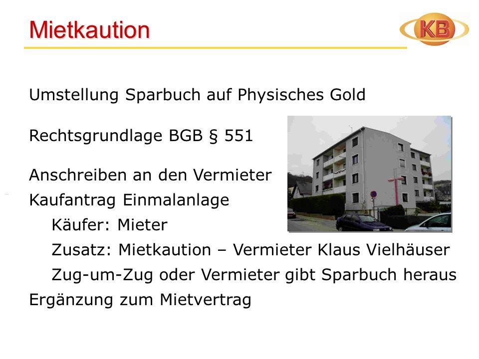 Mietkaution Mietkaution Umstellung Sparbuch auf Physisches Gold Rechtsgrundlage BGB § 551 Anschreiben an den Vermieter Kaufantrag Einmalanlage Käufer: