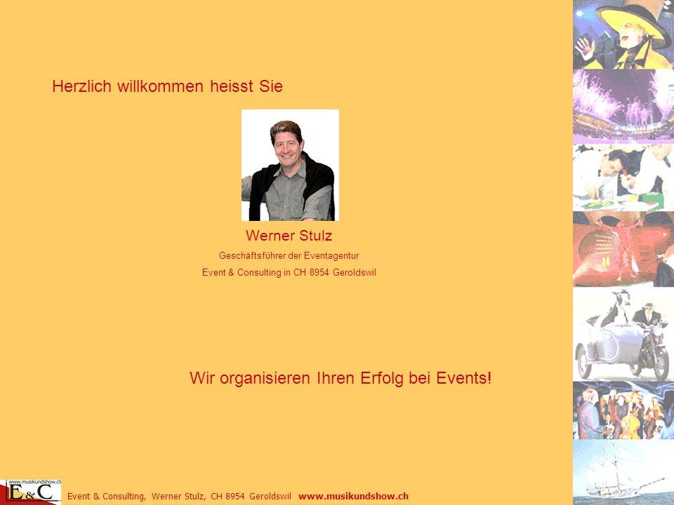 Event & Consulting, Werner Stulz, CH 8954 Geroldswil www.musikundshow.ch Herzlich willkommen heisst Sie Werner Stulz Geschäftsführer der Eventagentur
