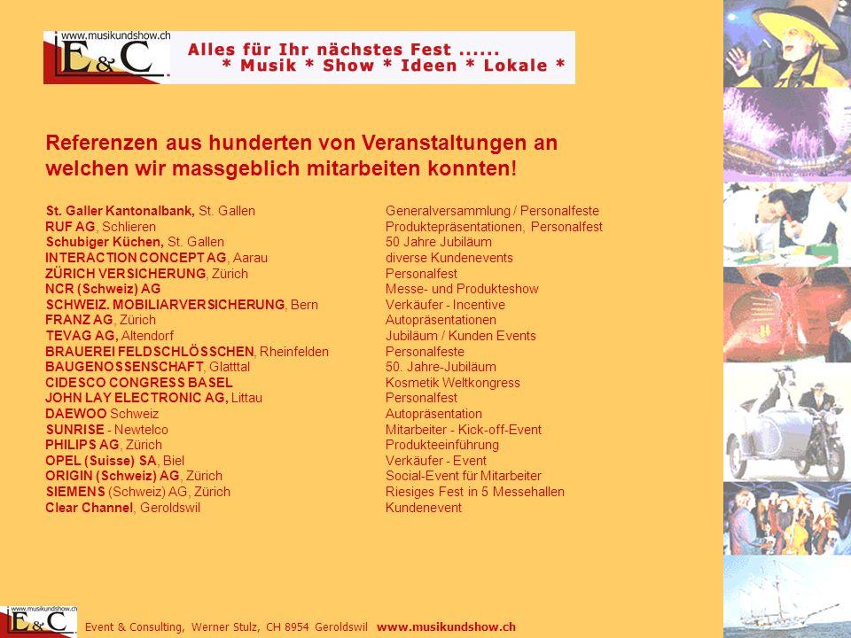 Event & Consulting, Werner Stulz, CH 8954 Geroldswil www.musikundshow.ch Referenzen aus hunderten von Veranstaltungen an welchen wir massgeblich mitar