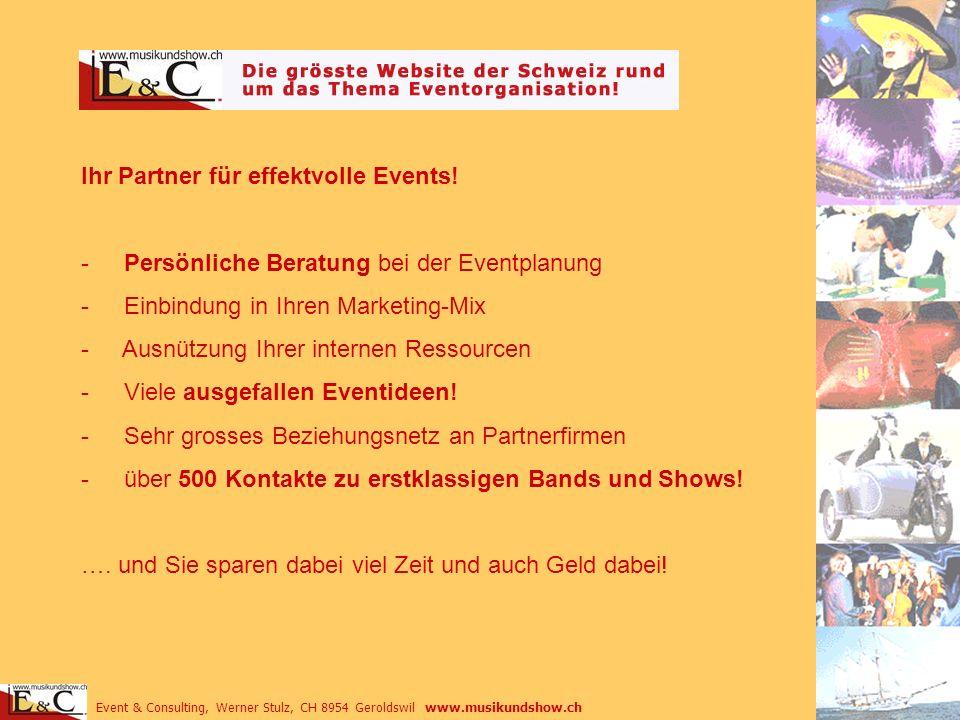 Event & Consulting, Werner Stulz, CH 8954 Geroldswil www.musikundshow.ch Ihr Partner für effektvolle Events! - Persönliche Beratung bei der Eventplanu