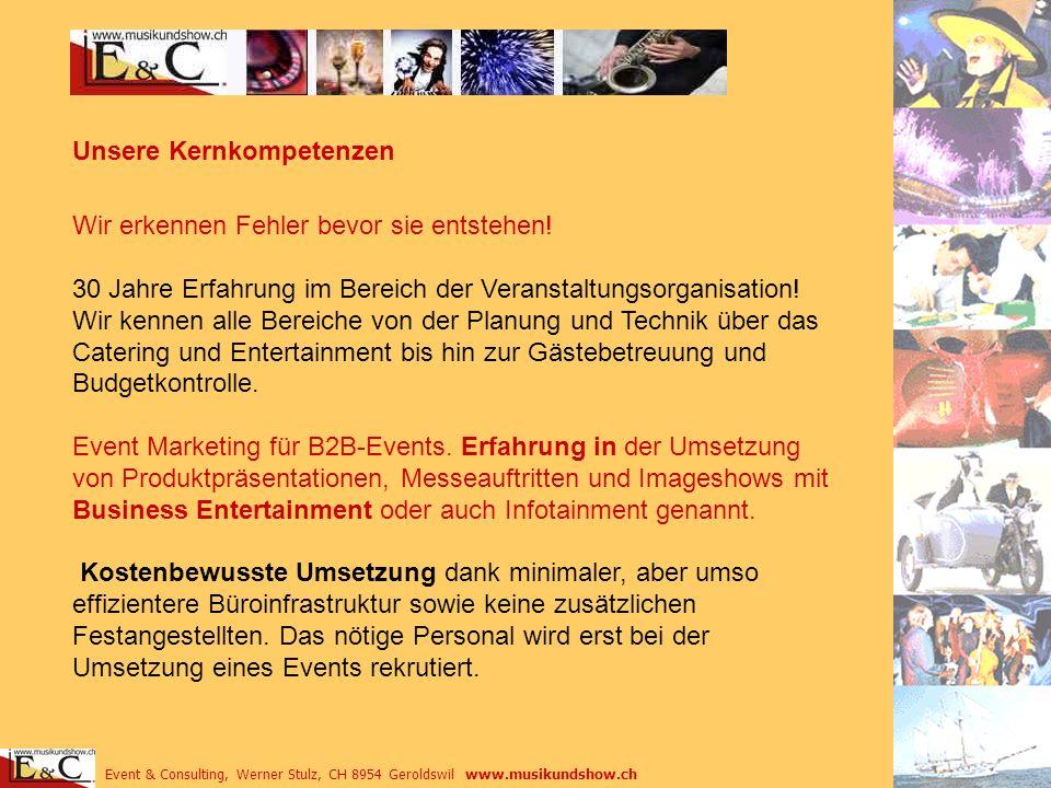 Event & Consulting, Werner Stulz, CH 8954 Geroldswil www.musikundshow.ch Wir erkennen Fehler bevor sie entstehen! 30 Jahre Erfahrung im Bereich der Ve