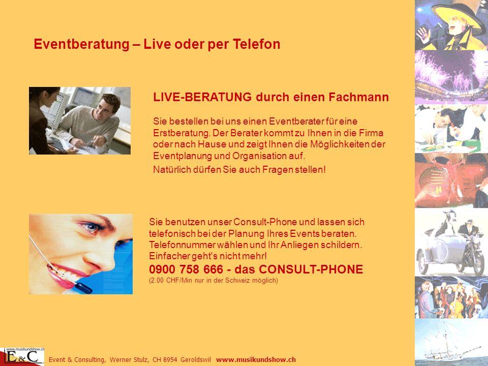 Event & Consulting, Werner Stulz, CH 8954 Geroldswil www.musikundshow.ch Eventberatung – Live oder per Telefon LIVE-BERATUNG durch einen Fachmann Sie