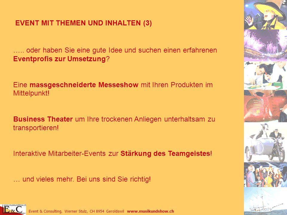 Event & Consulting, Werner Stulz, CH 8954 Geroldswil www.musikundshow.ch EVENT MIT THEMEN UND INHALTEN (3) ….. oder haben Sie eine gute Idee und suche