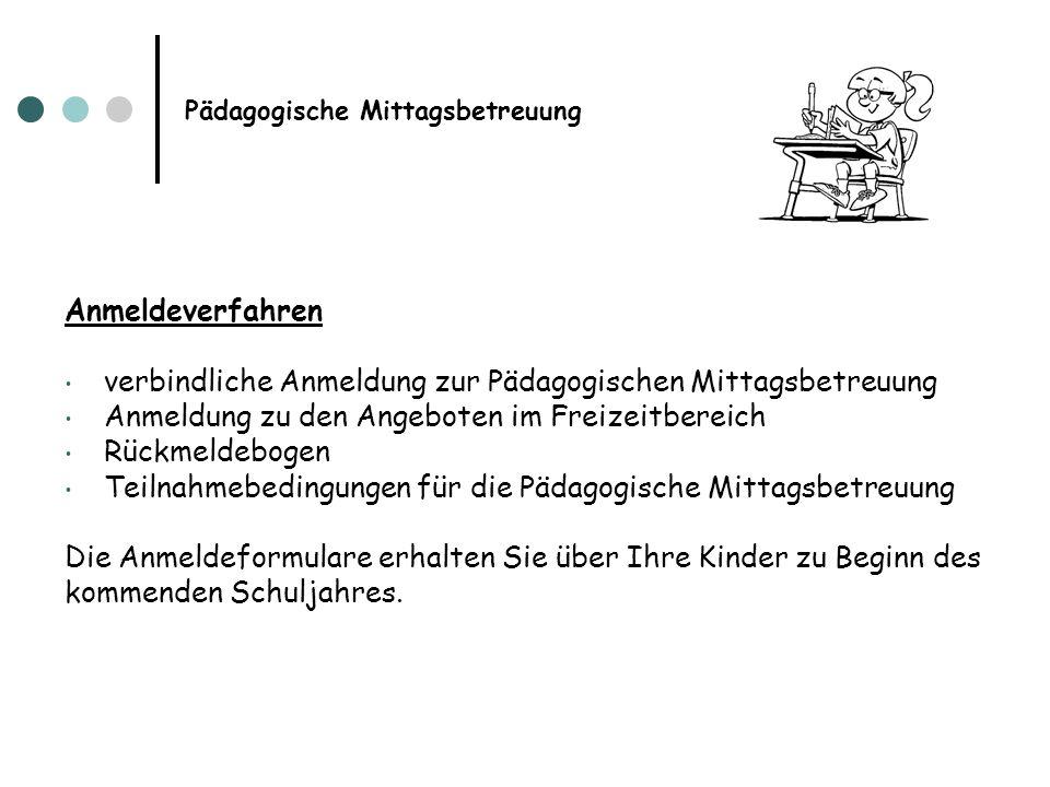 Pädagogische Mittagsbetreuung Anmeldeverfahren verbindliche Anmeldung zur Pädagogischen Mittagsbetreuung Anmeldung zu den Angeboten im Freizeitbereich