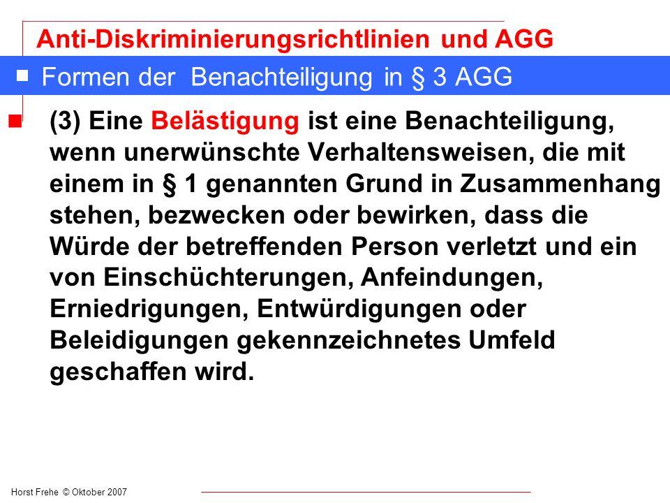 Horst Frehe © Oktober 2007 Anti-Diskriminierungsrichtlinien und AGG Formen der Benachteiligung in § 3 AGG n (3) Eine Belästigung ist eine Benachteilig