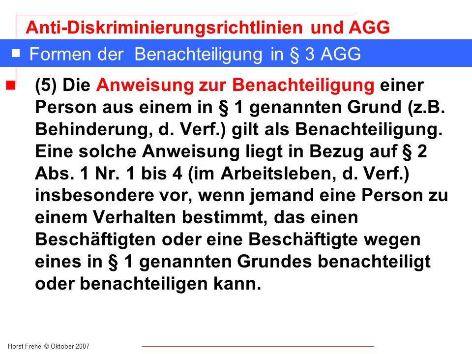 Horst Frehe © Oktober 2007 Anti-Diskriminierungsrichtlinien und AGG Formen der Benachteiligung in § 3 AGG n (5) Die Anweisung zur Benachteiligung eine