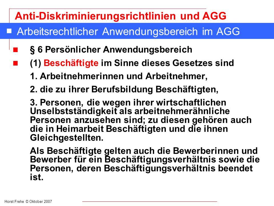 Horst Frehe © Oktober 2007 Anti-Diskriminierungsrichtlinien und AGG Arbeitsrechtlicher Anwendungsbereich im AGG n § 6 Persönlicher Anwendungsbereich n