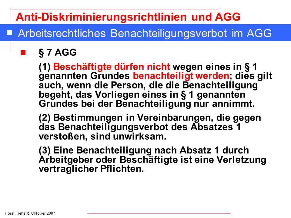 Horst Frehe © Oktober 2007 Anti-Diskriminierungsrichtlinien und AGG Arbeitsrechtliches Benachteiligungsverbot im AGG n § 7 AGG (1) Beschäftigte dürfen