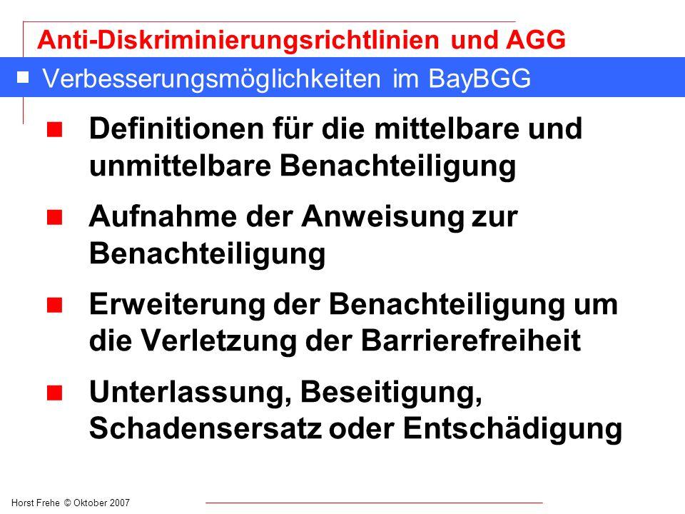 Horst Frehe © Oktober 2007 Anti-Diskriminierungsrichtlinien und AGG Verbesserungsmöglichkeiten im BayBGG n Definitionen für die mittelbare und unmitte