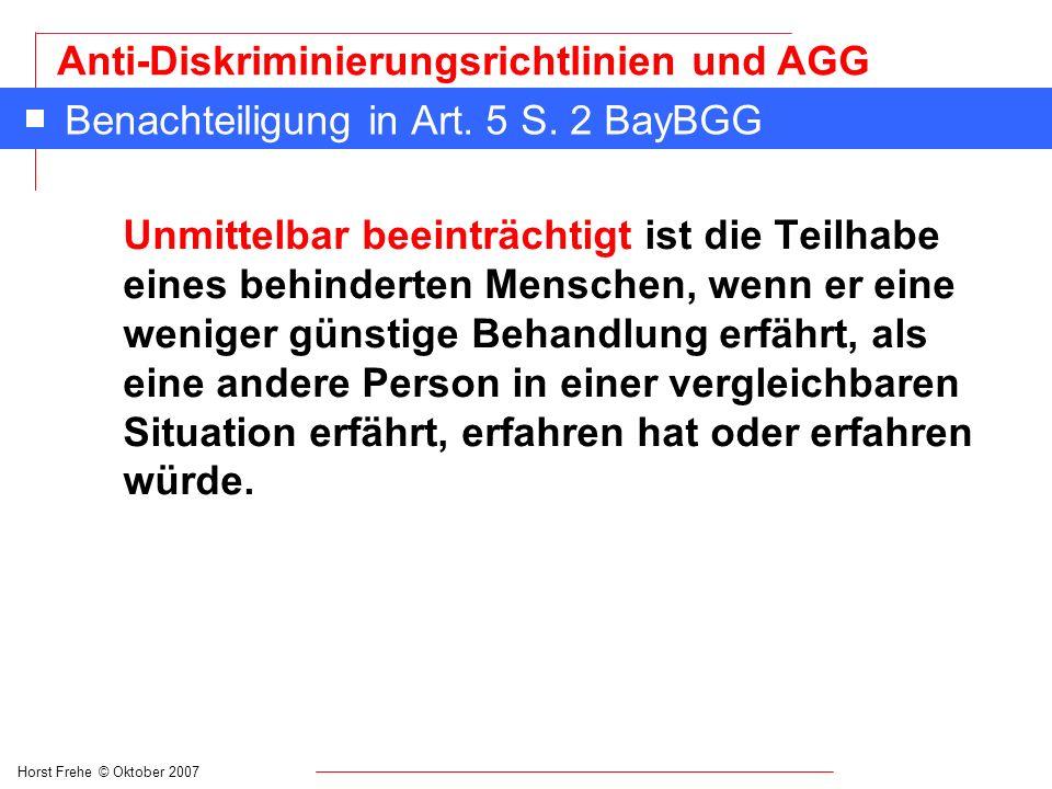 Horst Frehe © Oktober 2007 Anti-Diskriminierungsrichtlinien und AGG Benachteiligung in Art. 5 S. 2 BayBGG Unmittelbar beeinträchtigt ist die Teilhabe