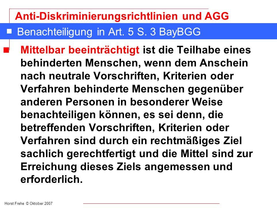 Horst Frehe © Oktober 2007 Anti-Diskriminierungsrichtlinien und AGG Benachteiligung in Art. 5 S. 3 BayBGG n Mittelbar beeinträchtigt ist die Teilhabe