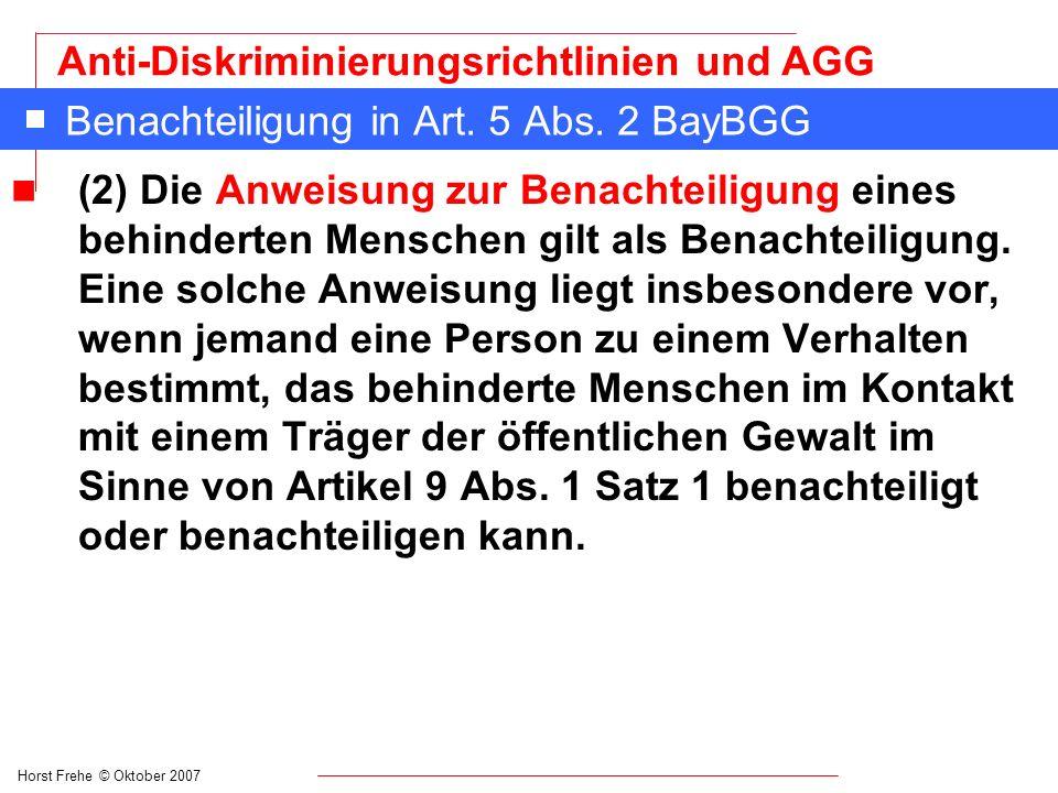 Horst Frehe © Oktober 2007 Anti-Diskriminierungsrichtlinien und AGG Benachteiligung in Art. 5 Abs. 2 BayBGG n (2) Die Anweisung zur Benachteiligung ei