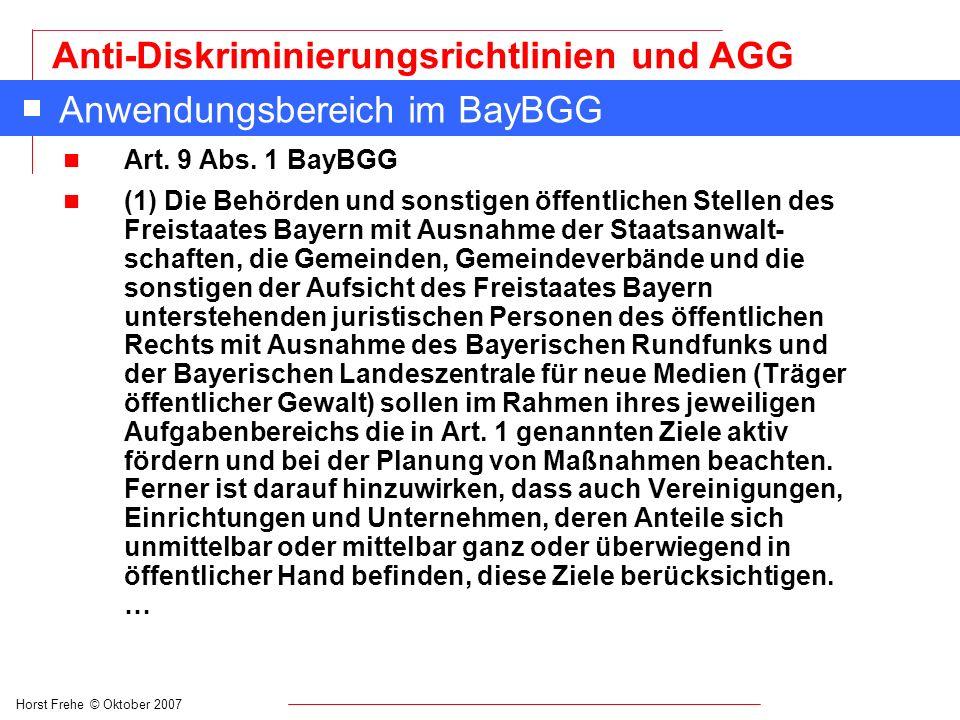 Horst Frehe © Oktober 2007 Anti-Diskriminierungsrichtlinien und AGG Anwendungsbereich im BayBGG n Art. 9 Abs. 1 BayBGG n (1) Die Behörden und sonstige