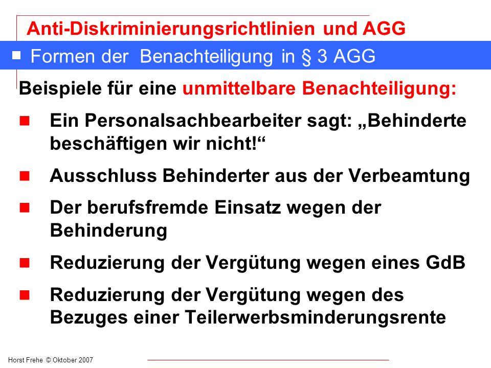 Horst Frehe © Oktober 2007 Anti-Diskriminierungsrichtlinien und AGG Formen der Benachteiligung in § 3 AGG n (2) Eine mittelbare Benachteiligung liegt vor, wenn dem Anschein nach neutrale Vorschriften, Kriterien oder Verfahren Personen wegen eines in § 1 genannten Grundes (z.B.