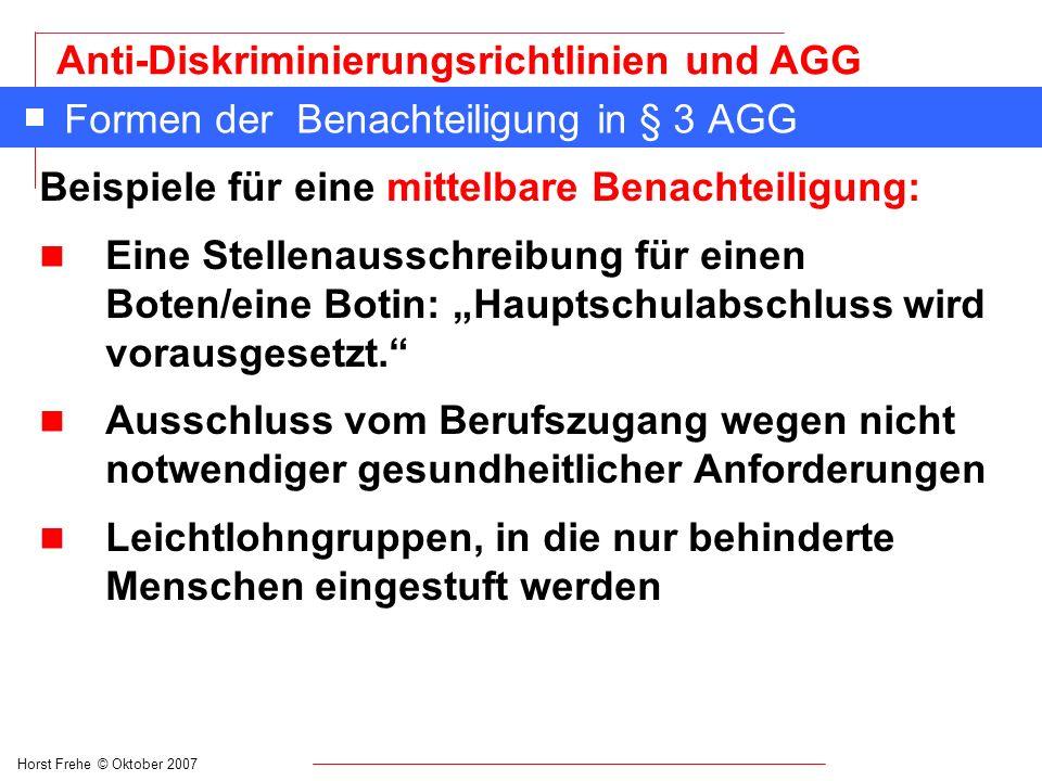 Horst Frehe © Oktober 2007 Anti-Diskriminierungsrichtlinien und AGG Formen der Benachteiligung in § 3 AGG Beispiele für eine mittelbare Benachteiligun
