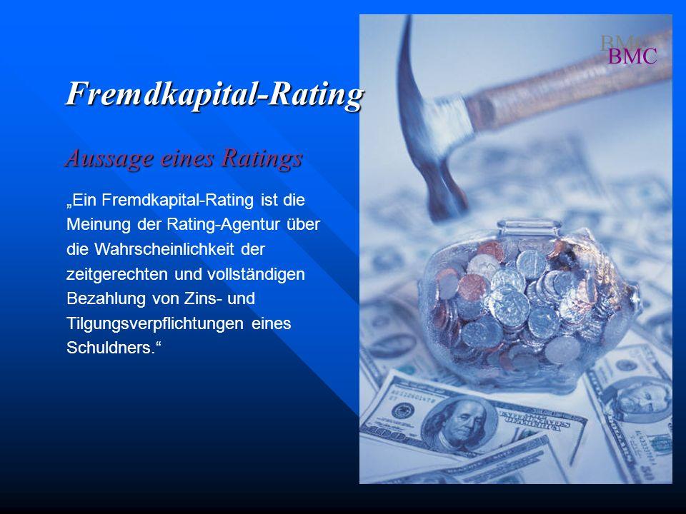 Ein Fremdkapital-Rating ist die Meinung der Rating-Agentur über die Wahrscheinlichkeit der zeitgerechten und vollständigen Bezahlung von Zins- und Til