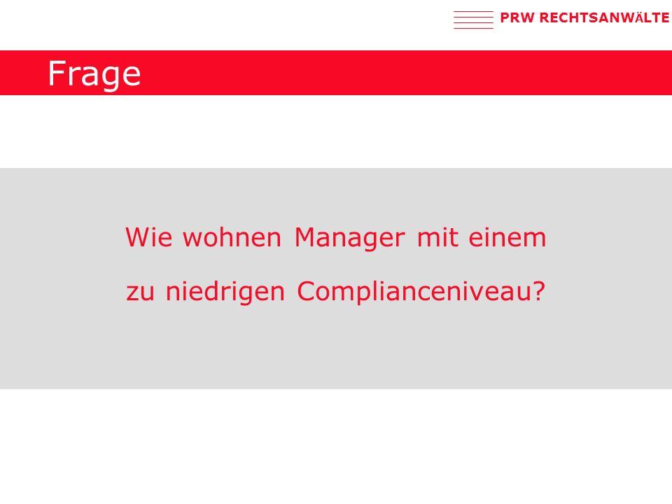 PRW RECHTSANW Ä LTE Frage Wie wohnen Manager mit einem zu niedrigen Complianceniveau?