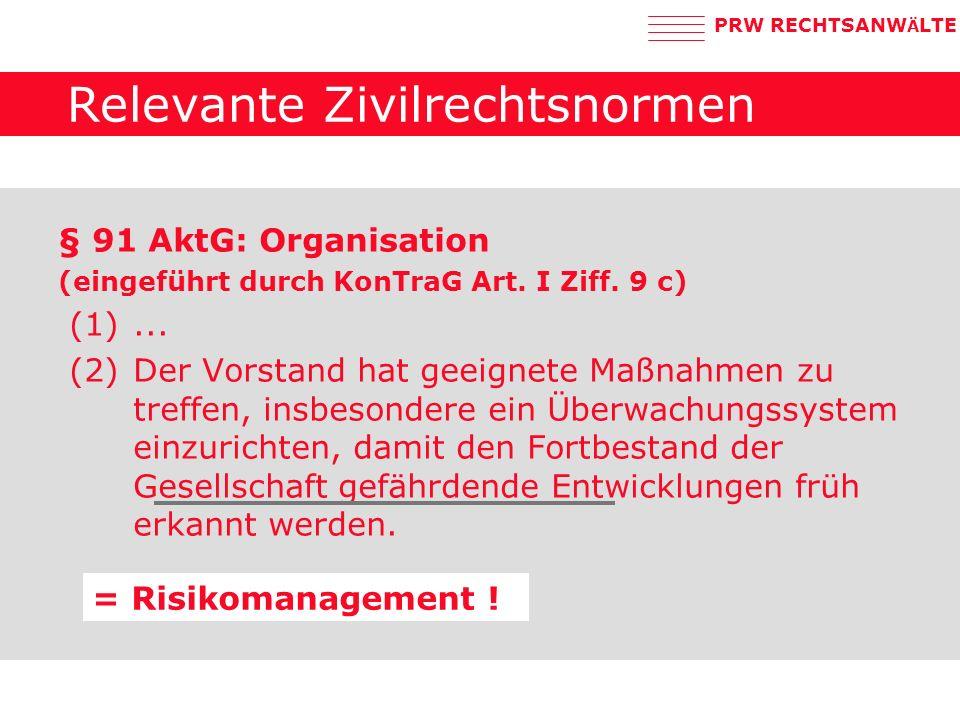 PRW RECHTSANW Ä LTE Relevante Zivilrechtsnormen § 91 AktG: Organisation (eingeführt durch KonTraG Art.