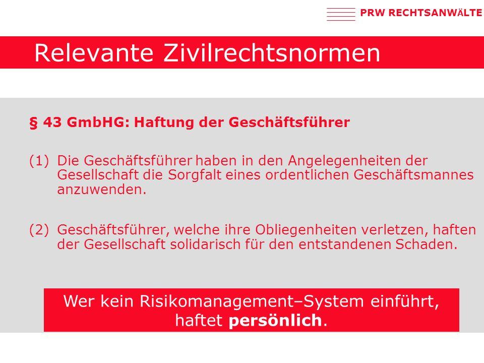 PRW RECHTSANW Ä LTE Relevante Zivilrechtsnormen § 43 GmbHG: Haftung der Geschäftsführer (1) Die Geschäftsführer haben in den Angelegenheiten der Gesellschaft die Sorgfalt eines ordentlichen Geschäftsmannes anzuwenden.