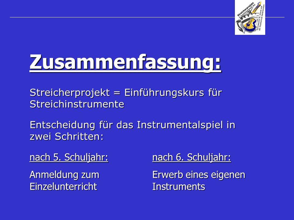 Streicherprojekt = Einführungskurs für Streichinstrumente Zusammenfassung: Entscheidung für das Instrumentalspiel in zwei Schritten: nach 5. Schuljahr