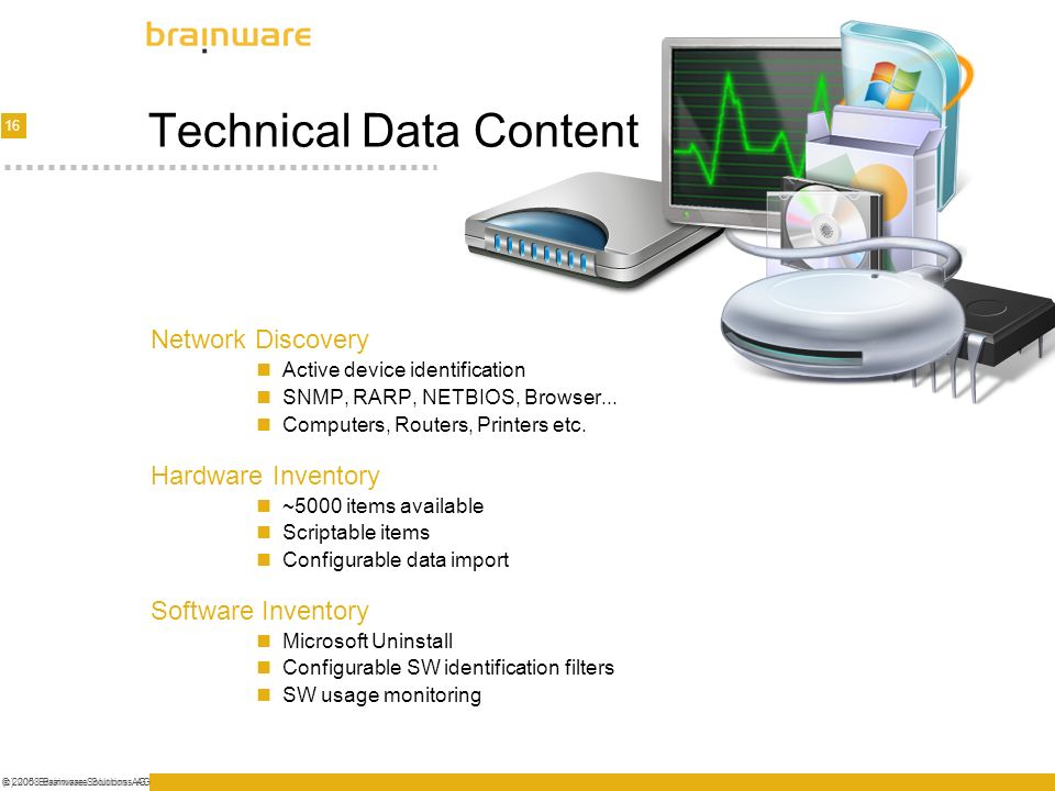 16 © 2005 Brainware Solutions AG(c) 2008 Brainware Solutions AG Technical Data Content Network Discovery Active device identification SNMP, RARP, NETB