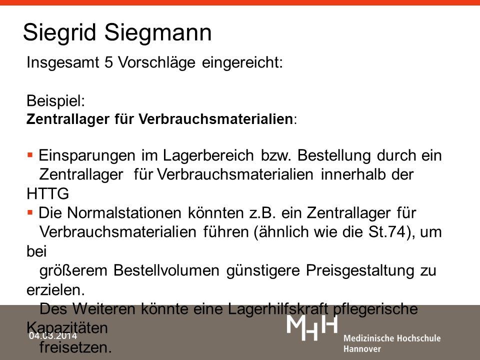Siegrid Siegmann 04.03.2014 Insgesamt 5 Vorschläge eingereicht: Beispiel: Zentrallager für Verbrauchsmaterialien: Einsparungen im Lagerbereich bzw. Be