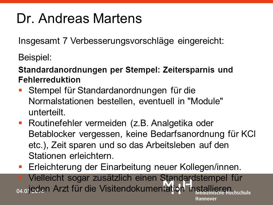 Dr. Andreas Martens 04.03.2014 Insgesamt 7 Verbesserungsvorschläge eingereicht: Beispiel: Standardanordnungen per Stempel: Zeitersparnis und Fehlerred