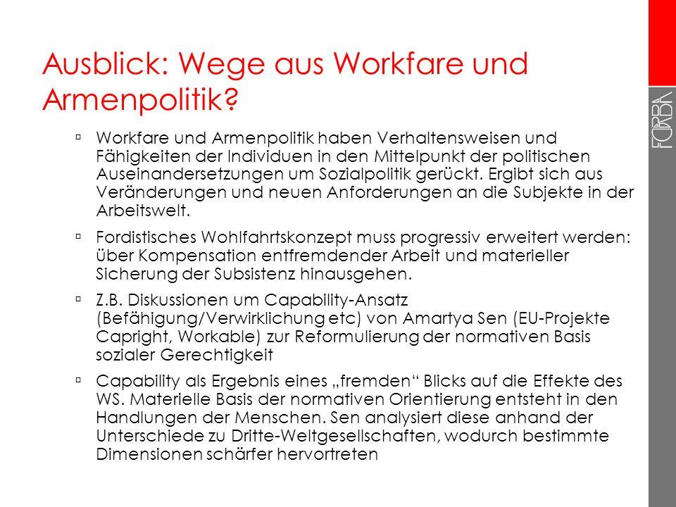 Ausblick: Wege aus Workfare und Armenpolitik? Workfare und Armenpolitik haben Verhaltensweisen und Fähigkeiten der Individuen in den Mittelpunkt der p
