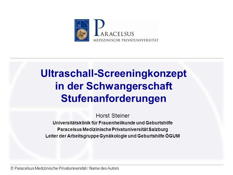 © Paracelsus Medizinische Privatuniversität / Name des Autors Ultraschall-Screeningkonzept in der Schwangerschaft Stufenanforderungen Horst Steiner Un