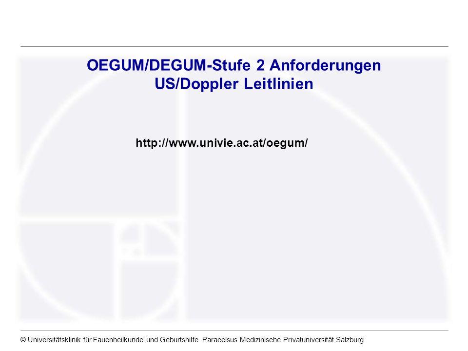 © Universitätsklinik für Fauenheilkunde und Geburtshilfe. Paracelsus Medizinische Privatuniversität Salzburg OEGUM/DEGUM-Stufe 2 Anforderungen US/Dopp