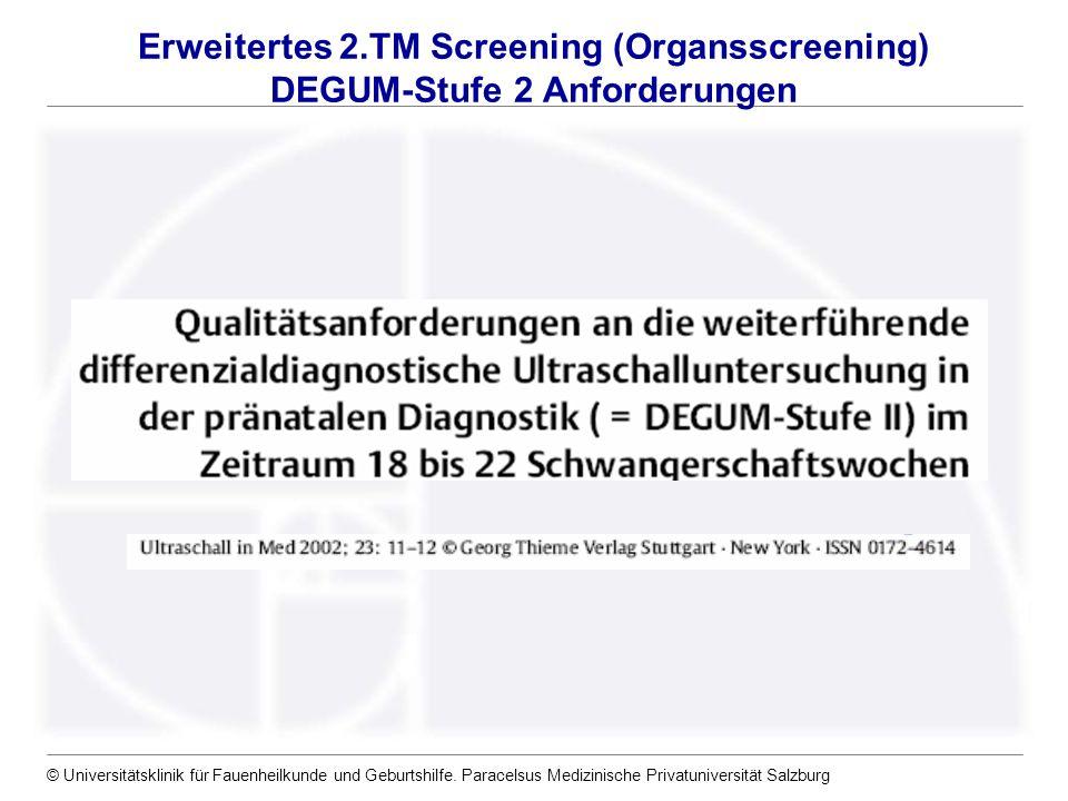 © Universitätsklinik für Fauenheilkunde und Geburtshilfe. Paracelsus Medizinische Privatuniversität Salzburg Erweitertes 2.TM Screening (Organsscreeni