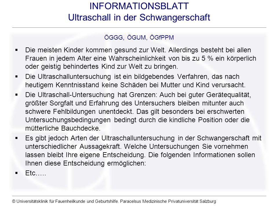 © Universitätsklinik für Fauenheilkunde und Geburtshilfe. Paracelsus Medizinische Privatuniversität Salzburg INFORMATIONSBLATT Ultraschall in der Schw