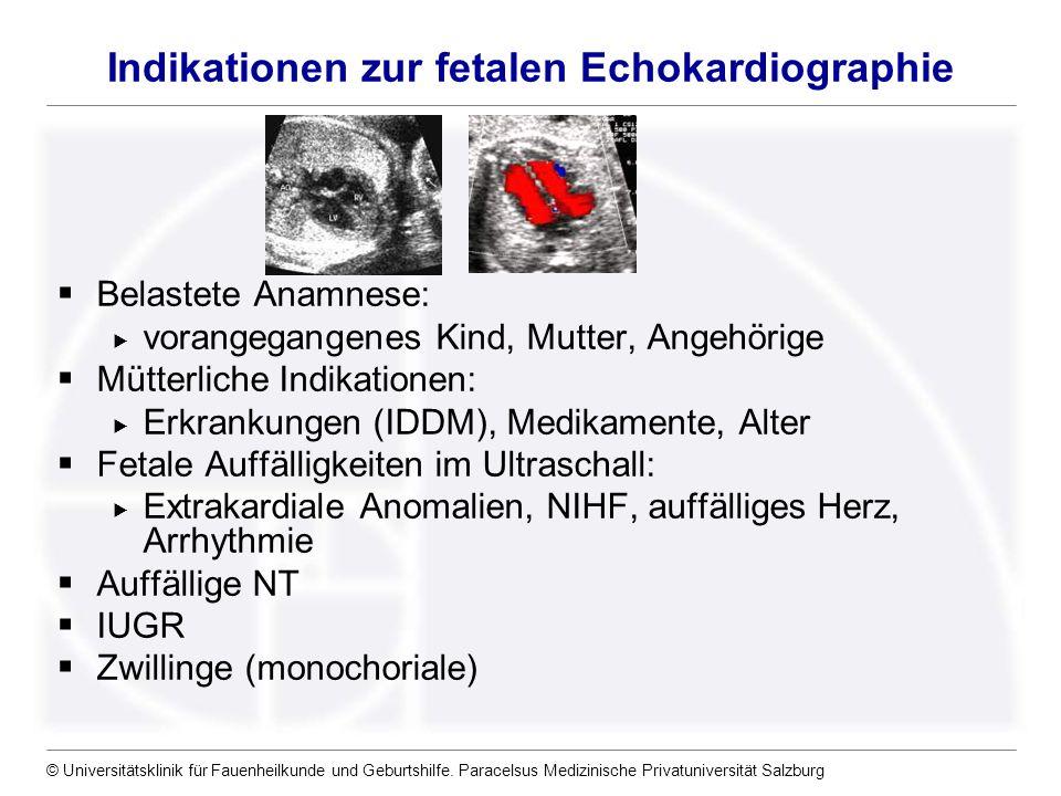 © Universitätsklinik für Fauenheilkunde und Geburtshilfe. Paracelsus Medizinische Privatuniversität Salzburg Indikationen zur fetalen Echokardiographi